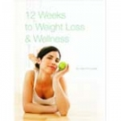 12 Weeks to Weight Loss and Wellness Diet Program - Overview and Reviews